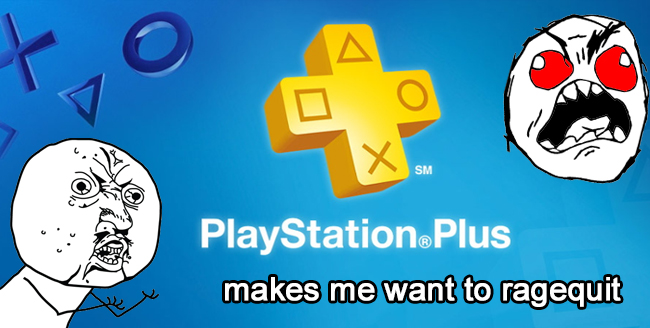 Playstation plus makes me want to rage quit
